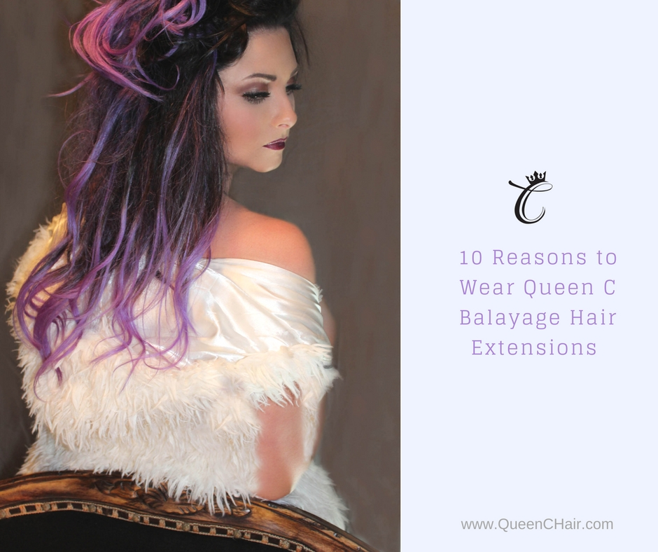 10 Reasons to Wear Queen C Balayage Hair Extensions